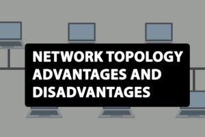 network topology advantages and disadvantages