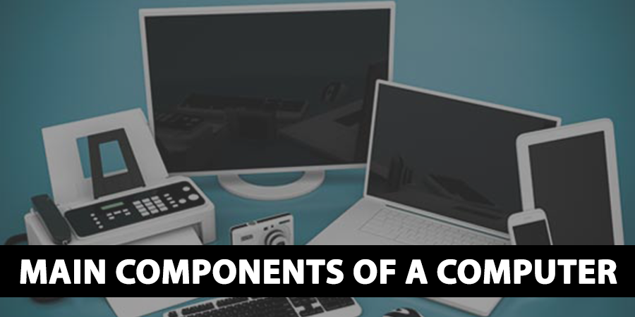 Main Components Of a Computer